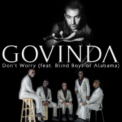 Govinda - Don't Worry Feat. Blind Boys of Alabama
